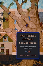 Politics of child sexual abuse : emotion, social movements, and the state
