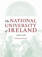 The National University of Ireland, 1908-2008 : centenary essays