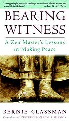 Bearing witness : a Zen master's lessons in making peace