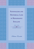 Nationalism and historical loss in Renaissance England : Foxe, Dee, Spenser, Milton