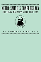 Kirby Smith's Confederacy : the Trans-Mississippi South, 1863-1865