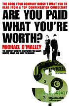 Are you paid what you're worth? : the complete guide to calculating and negotiating the salary, benefits, bonus, and raise you deserve