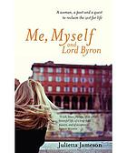 Me, myself and Lord Byron : a woman, a poet and a quest to reclaim the zest for life