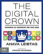 The digital crown : winning at content on the web