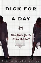 Dick for a day : what would you do if you had one?