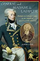 General and Madame de Lafayette : partners in liberty's cause in the American and French Revolutions