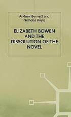 Elizabeth Bowen and the dissolution of the novel : still lives