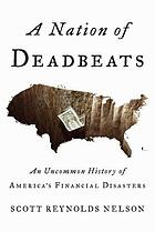 A nation of deadbeats : an uncommon history of America's financial disasters