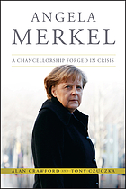 Angela Merkel : a chancellorship forged in crisis