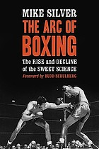 The arc of boxing : the rise and decline of the sweet science