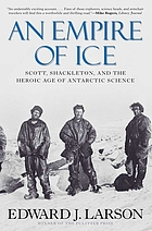 An empire of ice : Scott, Shackleton, and the heroic age of Antarctic science