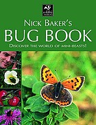 Nick Baker's bug book : discover the world of mini-beasts!.