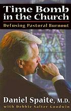 Time bomb in the church : defusing pastoral burnout