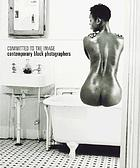 Committed to the image : contemporary black photographers