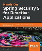 Hands-On Spring Security 5 for Reactive Applications : Learn Effective Ways to Secure Your Applications with Spring and Spring WebFlux.