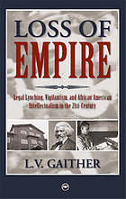 Loss of empire : legal lynching, vigilantism, and African American intellectualism in the 21st-century