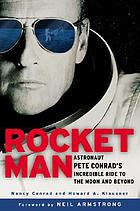 Rocketman : astronaut Pete Conradś incredible ride to the moon and beyond