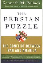 The Persian puzzle : the conflict between Iran and America