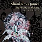 The rivalry of flowers : Shani Rhys James