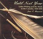 Until next year : letter writing and the mails in the Canadas, 1640-1830