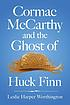 Cormac McCarthy and the ghost of Huck Finn by  Leslie Harper Worthington