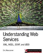Understanding Web services : XML, WSDL, SOAP, and UDDI