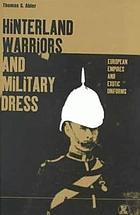 Hinterland warriors and military dress : European empires and exotic uniforms