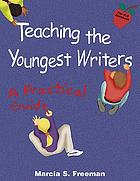 Teaching the youngest writers : a practical guide
