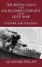 The Royal Navy in the Falklands Conflict and the Gulf War : culture and strategy