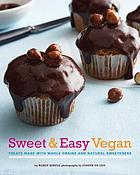 Sweet & easy vegan : treats made with whole grains and natural sweeteners