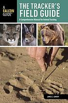 The tracker's field guide : a comprehensive manual for animal tracking