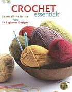 Crochet essentials : learn all the basic plus 19 beginner designs!