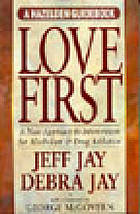 Love first : a new approach to intervention for alcoholism and drug addiction