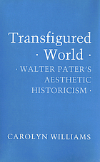Transfigured world : Walter Pater's aesthetic historicism
