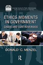 Ethics moments in government : cases and controversies