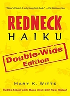 Redneck haiku : Bubba-sized with more than 150 new haiku!