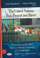 The United Nations : past, present and future : proceedings of the 2007 Francis Marion University UN symposium