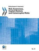 Policy Issues in Insurance Risk Awareness, Capital Markets and Catastrophic Risks.