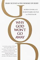 Why God won't go away : brain science and the biology of belief
