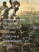 American adversaries : West and Copley in a transatlantic world
