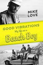 Good vibrations : my life as a Beach Boy