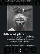 Different places, different voices : gender and development in Africa, Asia, and Latin America