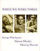 When we were three : the travel albums of George Platt Lynes, Monroe Wheeler, and Glenway Wescott, 1925-1935