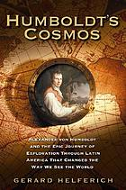 Humboldt's cosmos : Alexander von Humboldt and the Latin American journey that changed the way we see the world