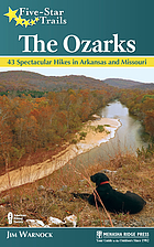Five-Star Trails : the Ozarks : 40 spectacular hikes in Arkansas and Missouri