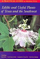 Edible and useful plants of Texas and the southwest : including recipes, harmful plants, natural dyes, and textile fibers : a practical guide