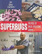 Superbugs : the rise of drug-resistant germs
