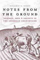 Notes from the ground : science, soil, and society in the American countryside