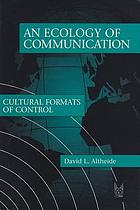 An ecology of communication : cultural formats of control
