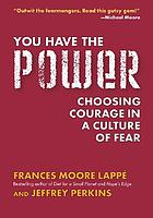 You have the power : choosing courage in a culture of fear